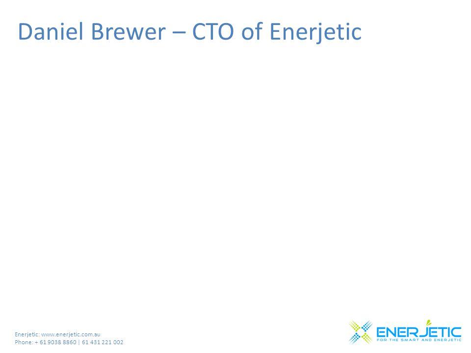 Enerjetic: www.enerjetic.com.au Phone: + 61 9038 8860 | 61 431 221 002 Daniel Brewer – CTO of Enerjetic