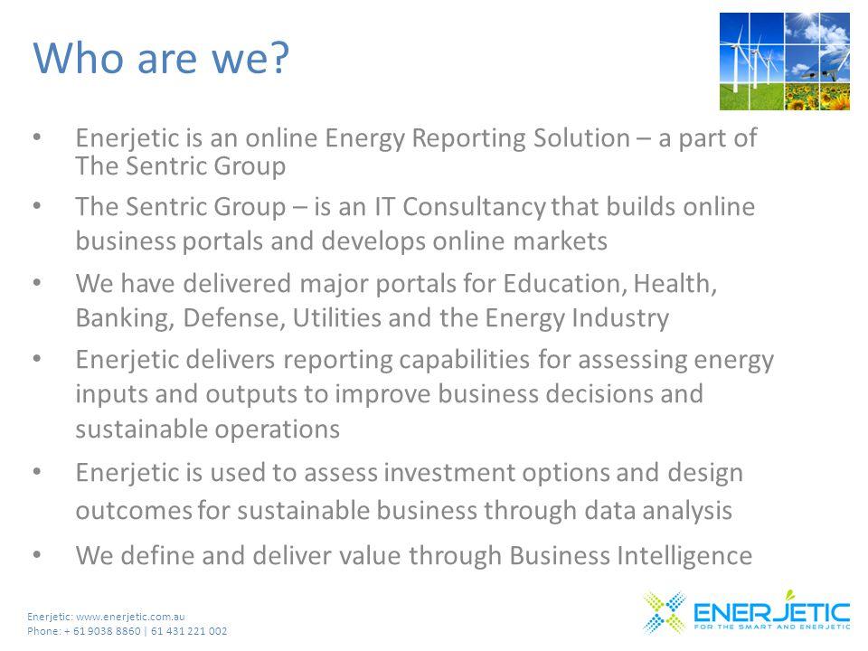 Enerjetic: www.enerjetic.com.au Phone: + 61 9038 8860 | 61 431 221 002 Who are we.