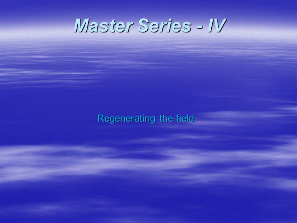 Regenerating the field Master Series - IV