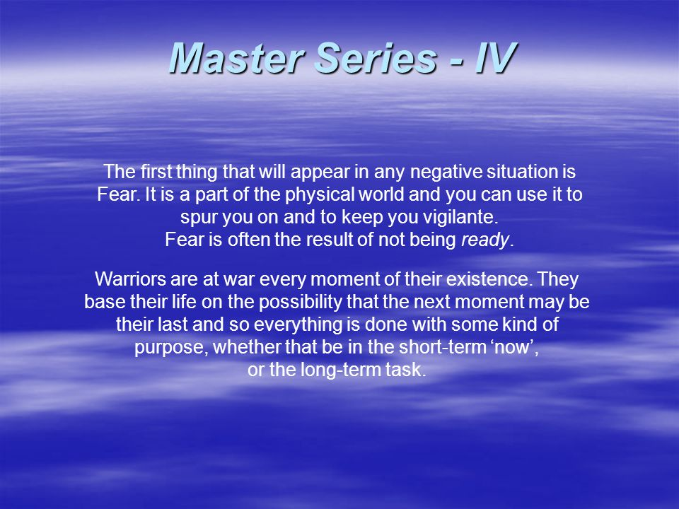 The first thing that will appear in any negative situation is Fear. It is a part of the physical world and you can use it to spur you on and to keep y