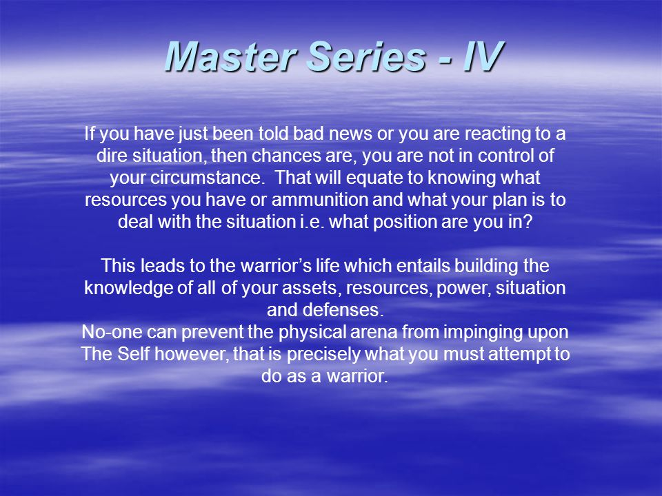 In the worst of cases, try and adopt the warrior's pose and retreat into a battle position, quiet and peaceful.