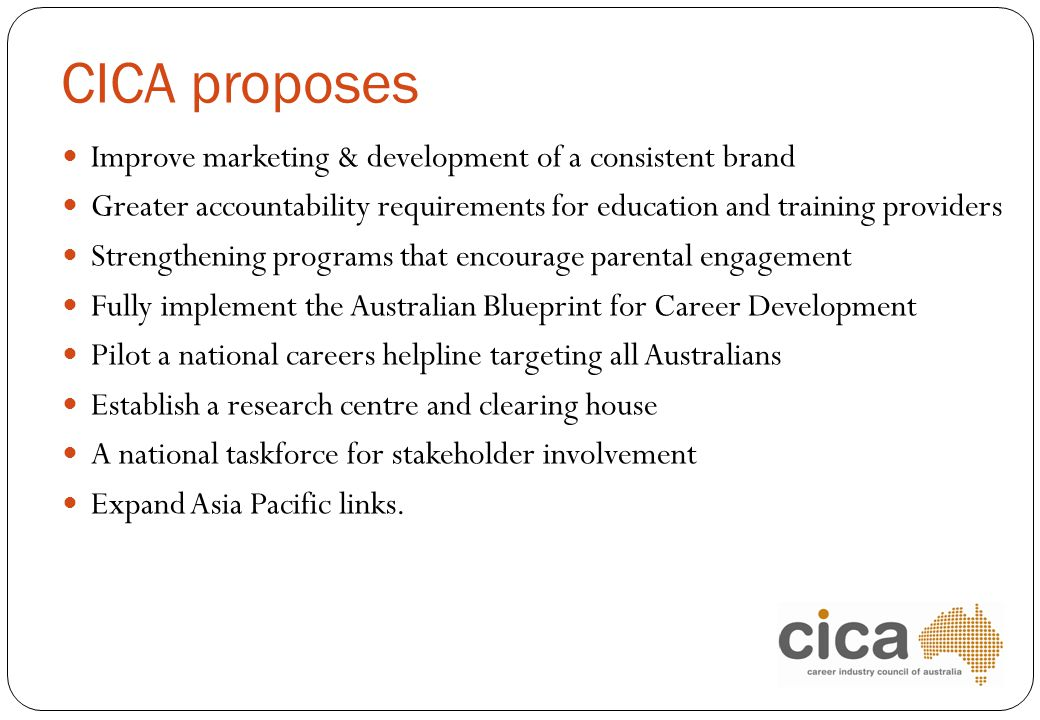 CICA proposes Improve marketing & development of a consistent brand Greater accountability requirements for education and training providers Strengthe