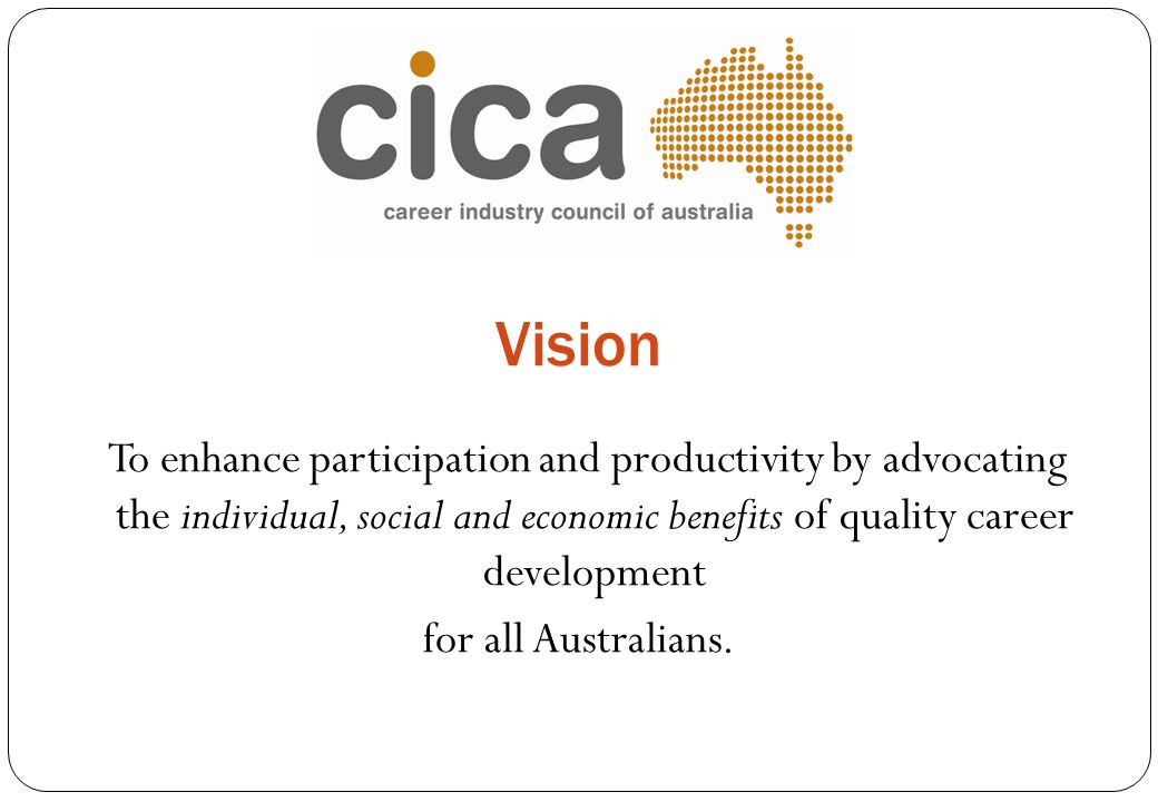 Vision To enhance participation and productivity by advocating the individual, social and economic benefits of quality career development for all Aust