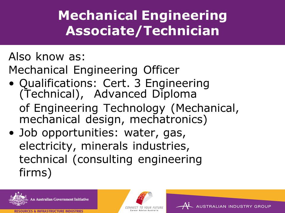 Mechanical Engineering Associate/Technician Also know as: Mechanical Engineering Officer Qualifications: Cert.