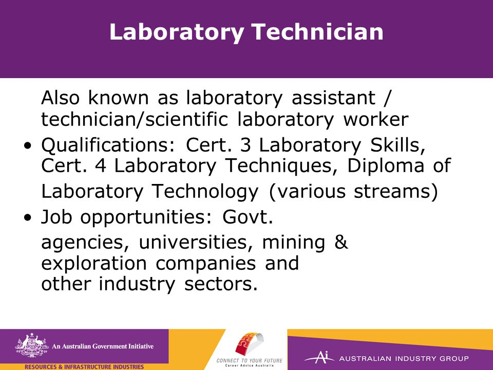 Laboratory Technician Also known as laboratory assistant / technician/scientific laboratory worker Qualifications: Cert.