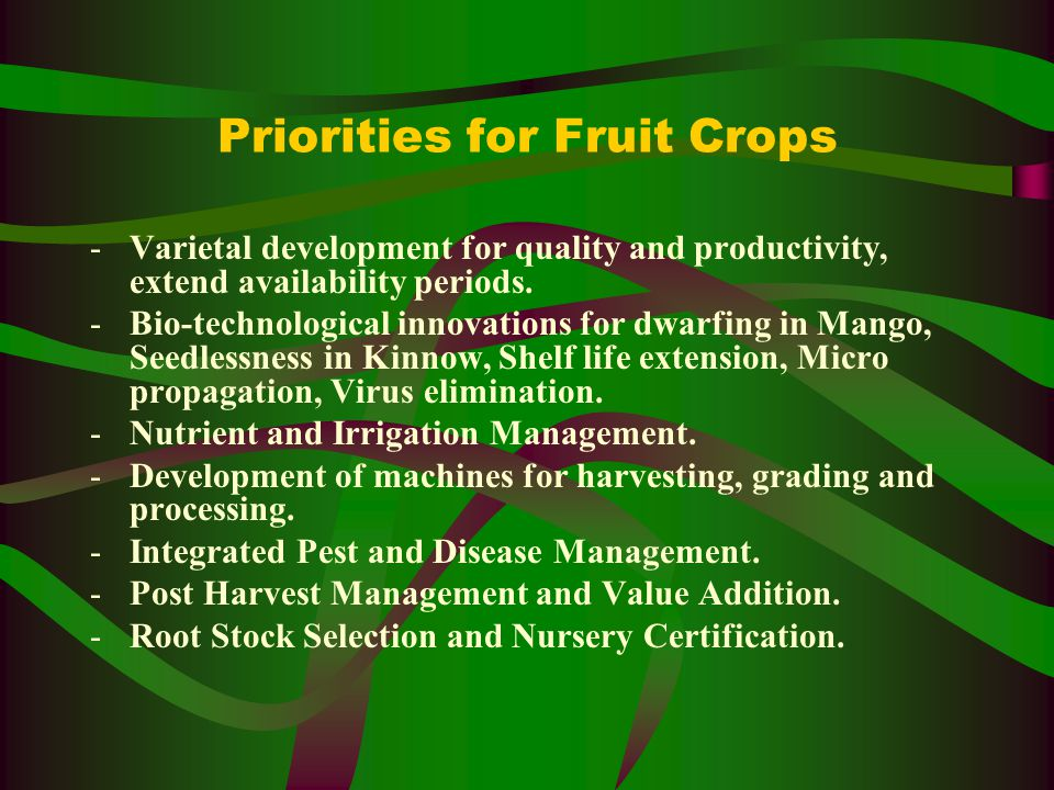 Priorities for Fruit Crops -Varietal development for quality and productivity, extend availability periods.