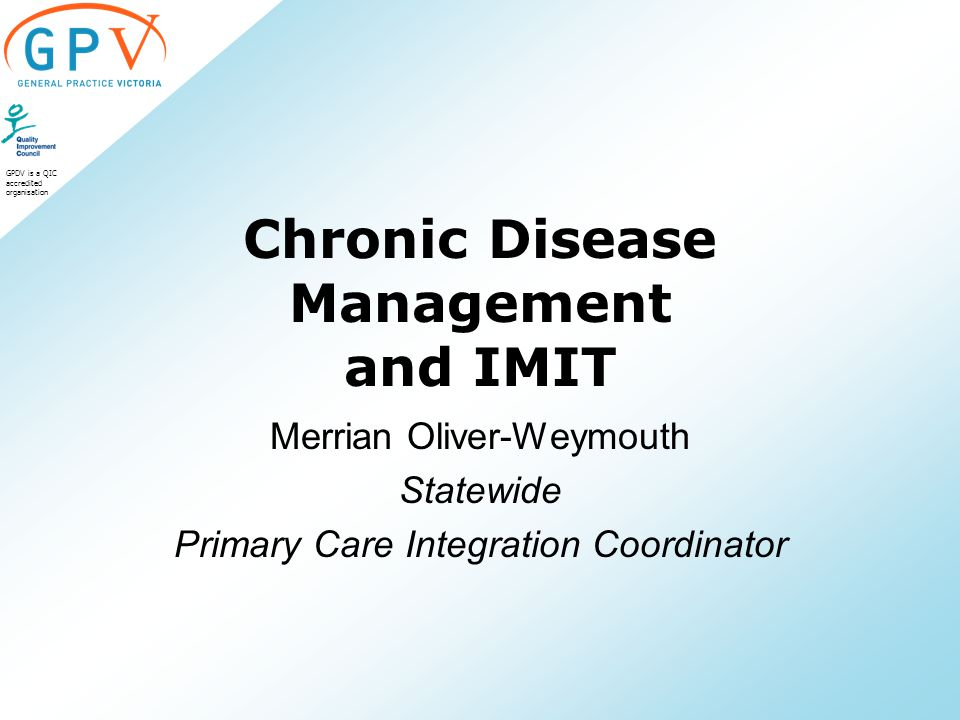 GPDV is a QIC accredited organisation Chronic Disease Management and IMIT Merrian Oliver-Weymouth Statewide Primary Care Integration Coordinator