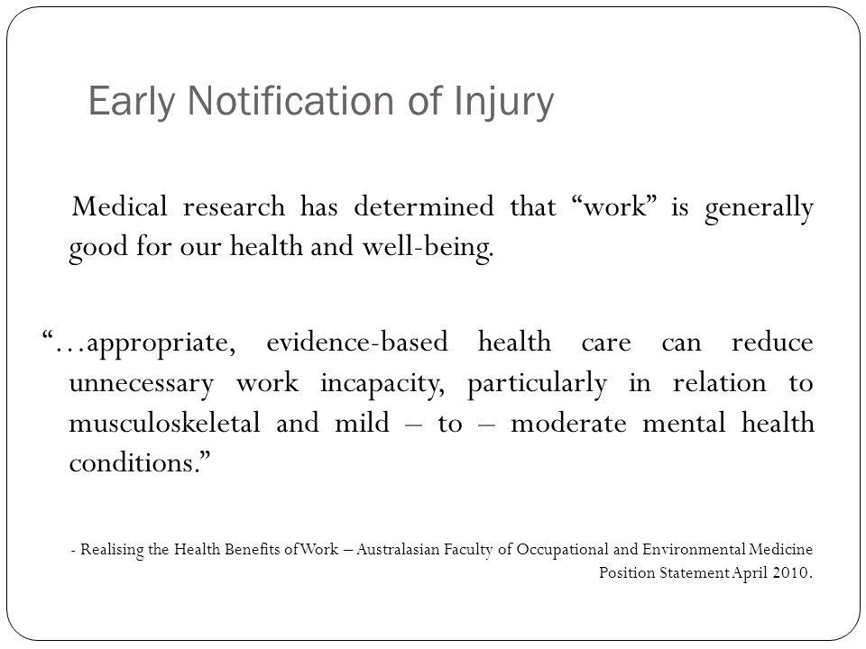 Early Notification of Injury Medical research has determined that work is generally good for our health and well-being.