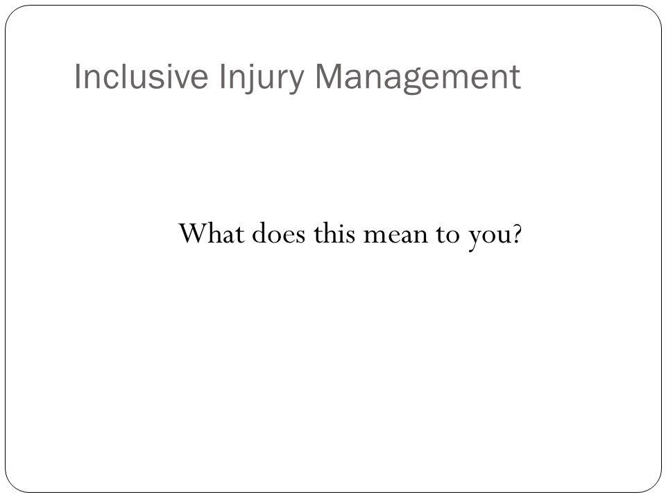 Inclusive Injury Management What does this mean to you