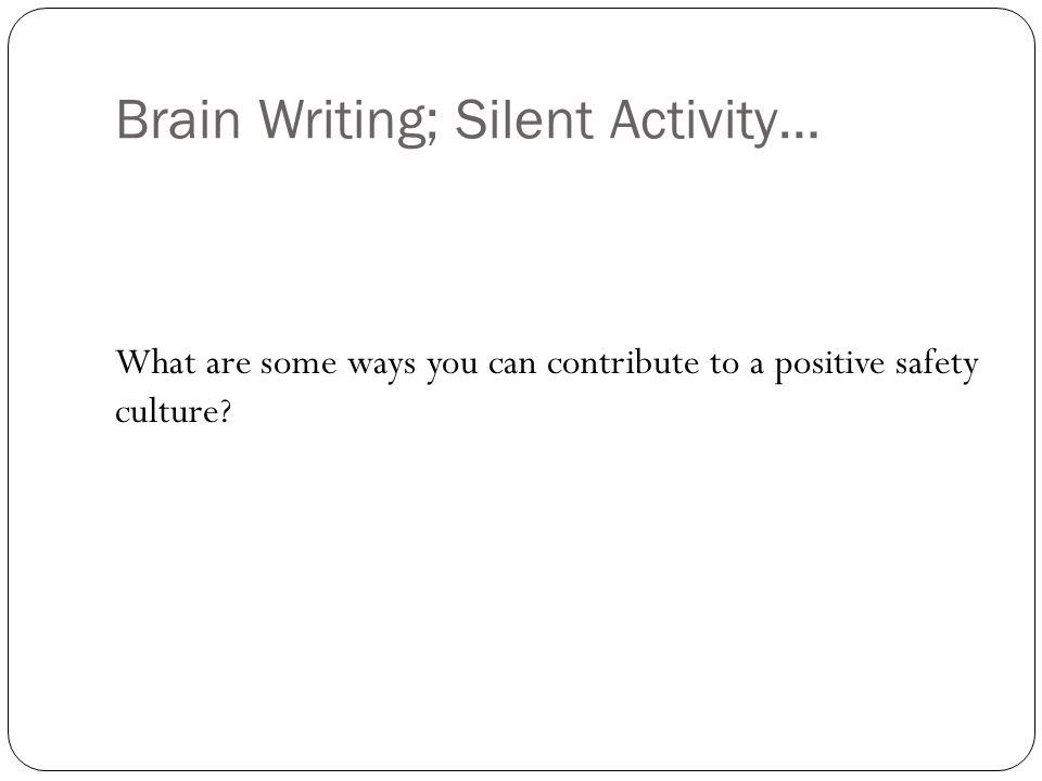 Brain Writing; Silent Activity… What are some ways you can contribute to a positive safety culture