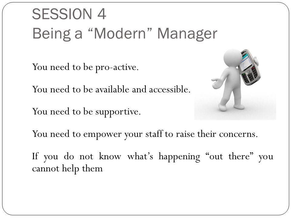 SESSION 4 Being a Modern Manager You need to be pro-active.