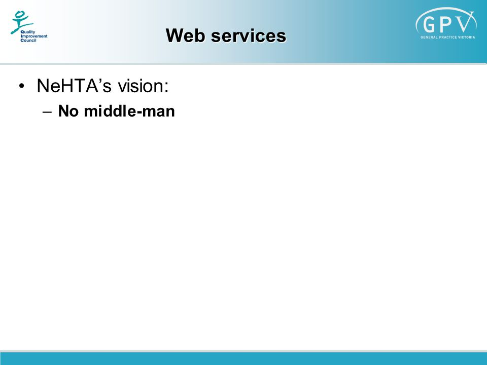 Web services NeHTA's vision: –No middle-man