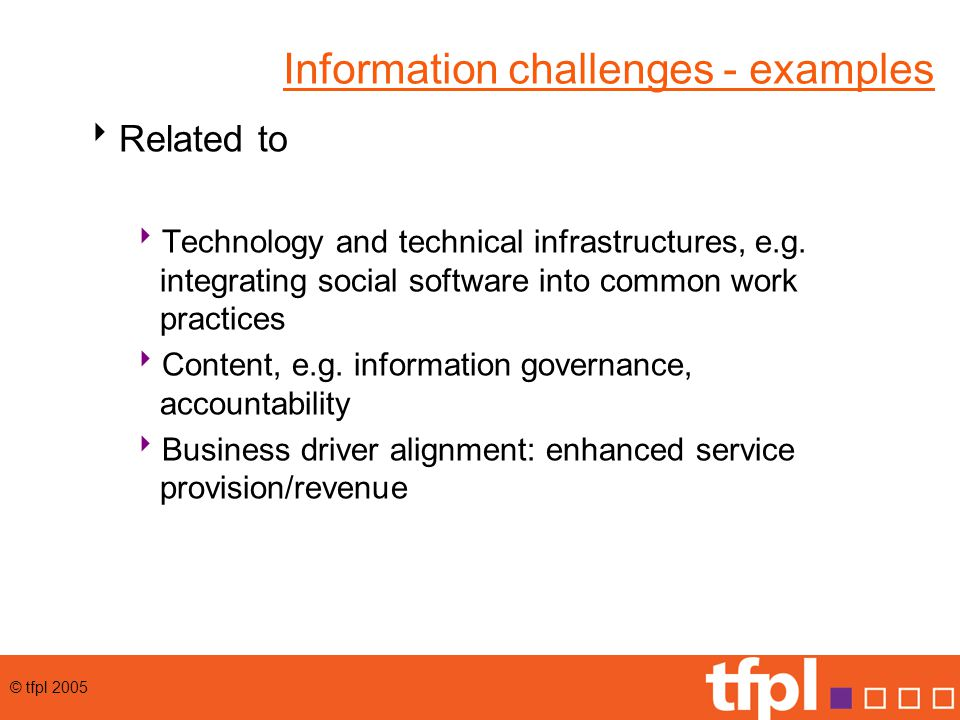 © tfpl 2005 Information challenges - examples  Related to  Technology and technical infrastructures, e.g.