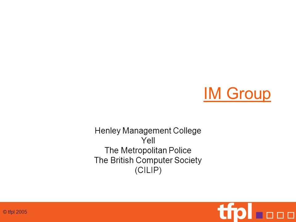 © tfpl 2005 IM Group Henley Management College Yell The Metropolitan Police The British Computer Society (CILIP)