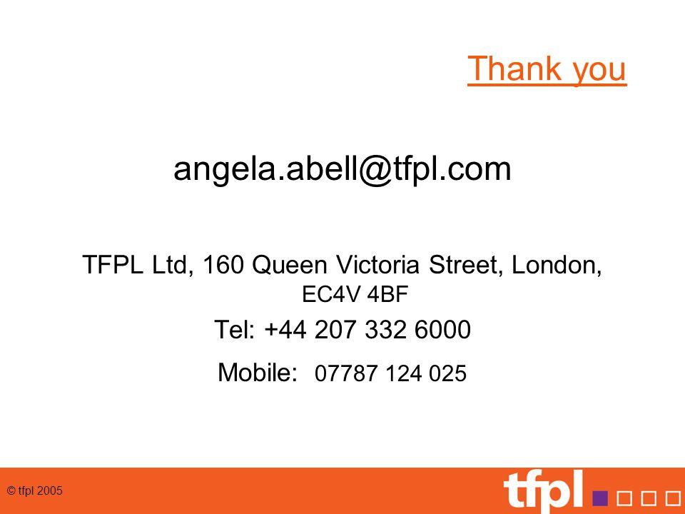 © tfpl 2005 Thank you angela.abell@tfpl.com TFPL Ltd, 160 Queen Victoria Street, London, EC4V 4BF Tel: +44 207 332 6000 Mobile: 07787 124 025