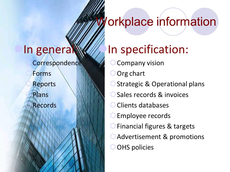 Workplace information In general:  Correspondence  Forms  Reports  Plans  Records In specification:  Company vision  Org chart  Strategic & Op