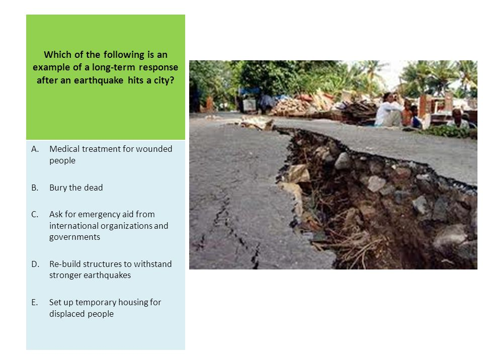 Which of the following is an example of a long-term response after an earthquake hits a city.