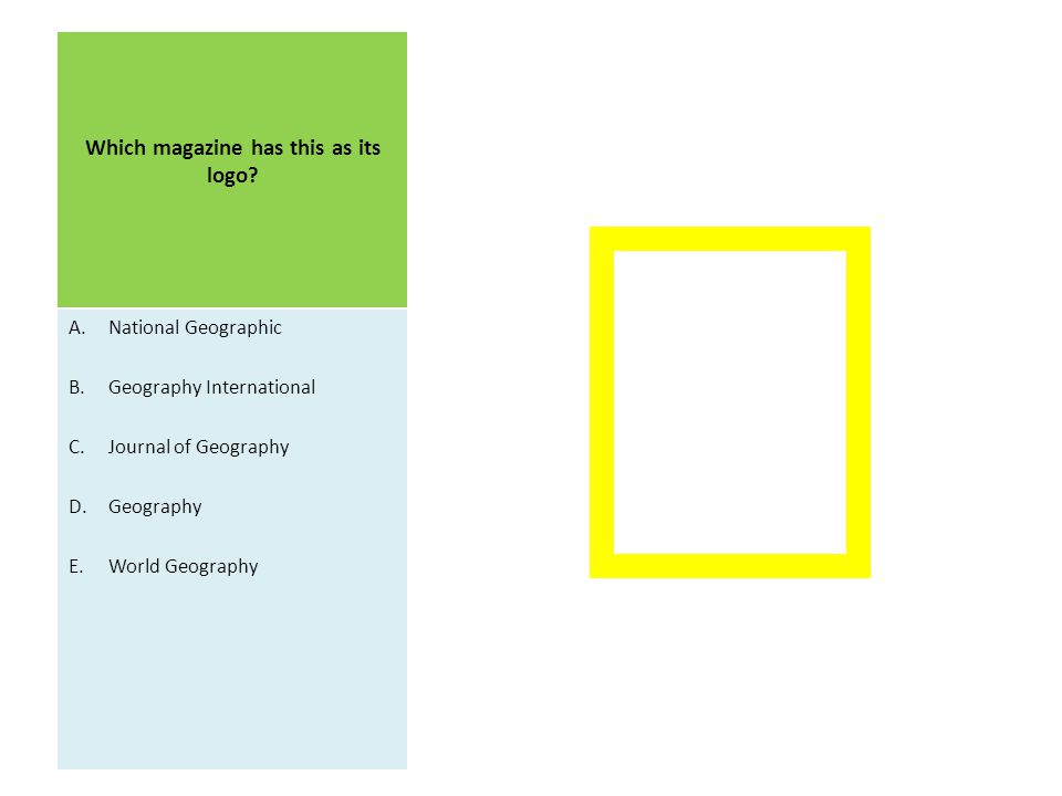 Which magazine has this as its logo? A.National Geographic B.Geography International C.Journal of Geography D.Geography E.World Geography