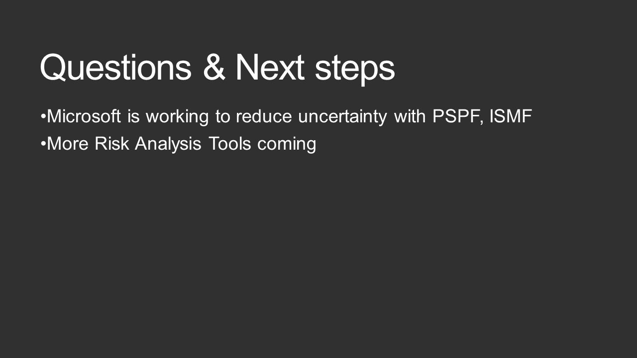 Questions & Next steps Microsoft is working to reduce uncertainty with PSPF, ISMF More Risk Analysis Tools coming