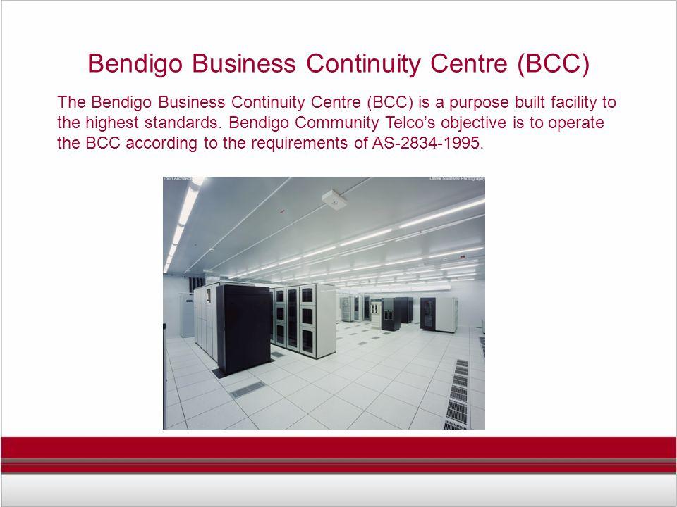 Bendigo Business Continuity Centre (BCC) The Bendigo Business Continuity Centre (BCC) is a purpose built facility to the highest standards. Bendigo Co