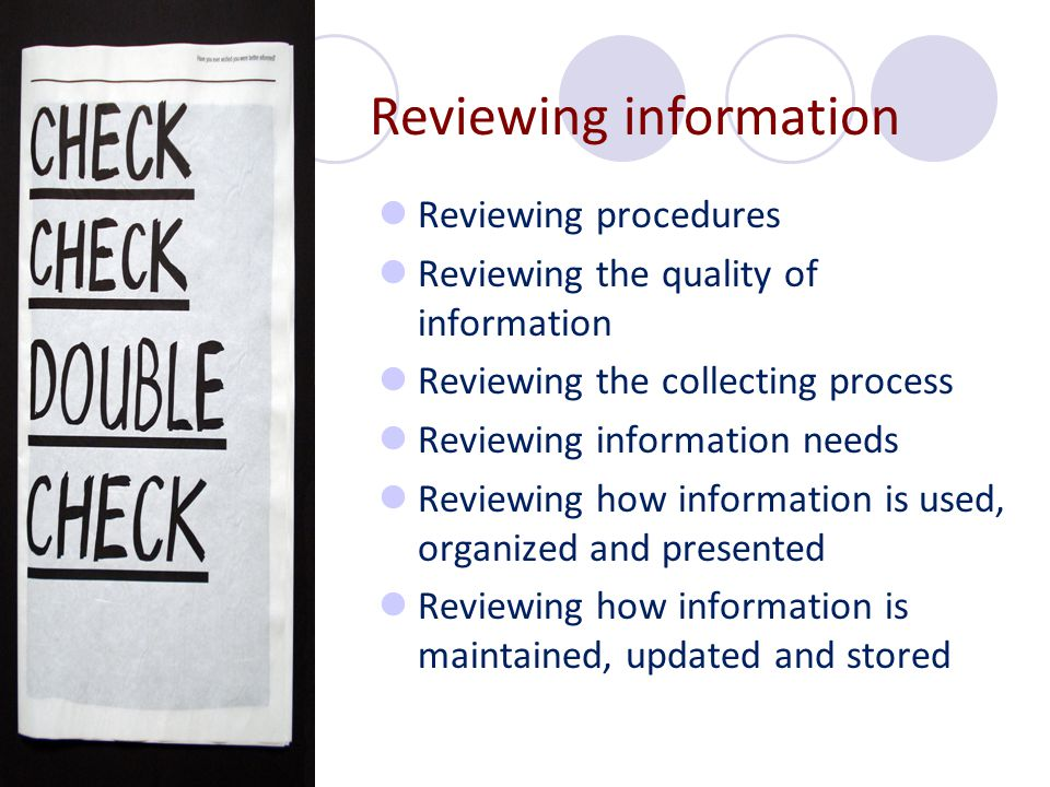 Reviewing procedures Reviewing the quality of information Reviewing the collecting process Reviewing information needs Reviewing how information is us