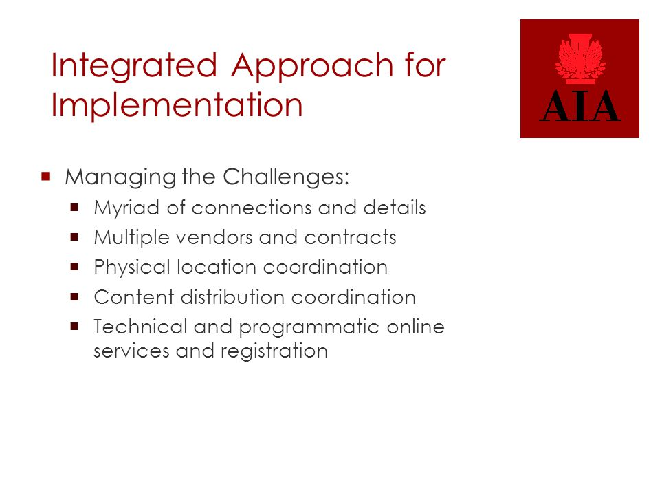 Integrated Approach for Implementation  Managing the Challenges:  Myriad of connections and details  Multiple vendors and contracts  Physical location coordination  Content distribution coordination  Technical and programmatic online services and registration