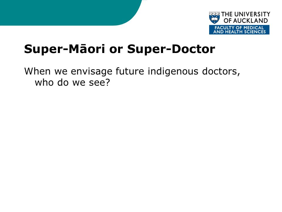Super-Māori or Super-Doctor When we envisage future indigenous doctors, who do we see
