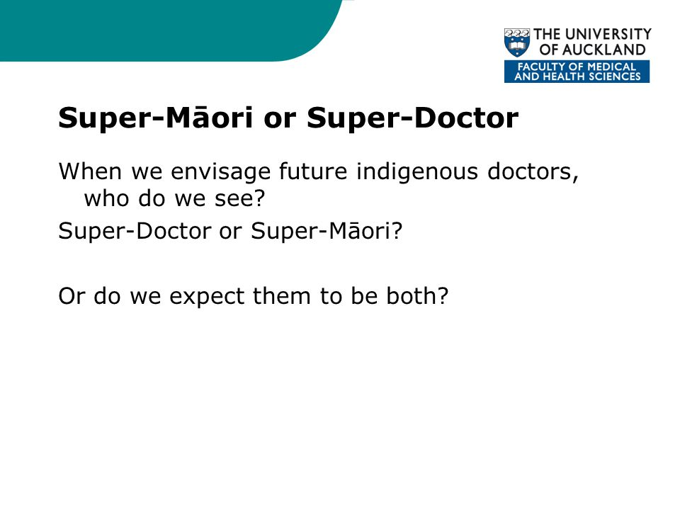 Super-Māori or Super-Doctor When we envisage future indigenous doctors, who do we see.