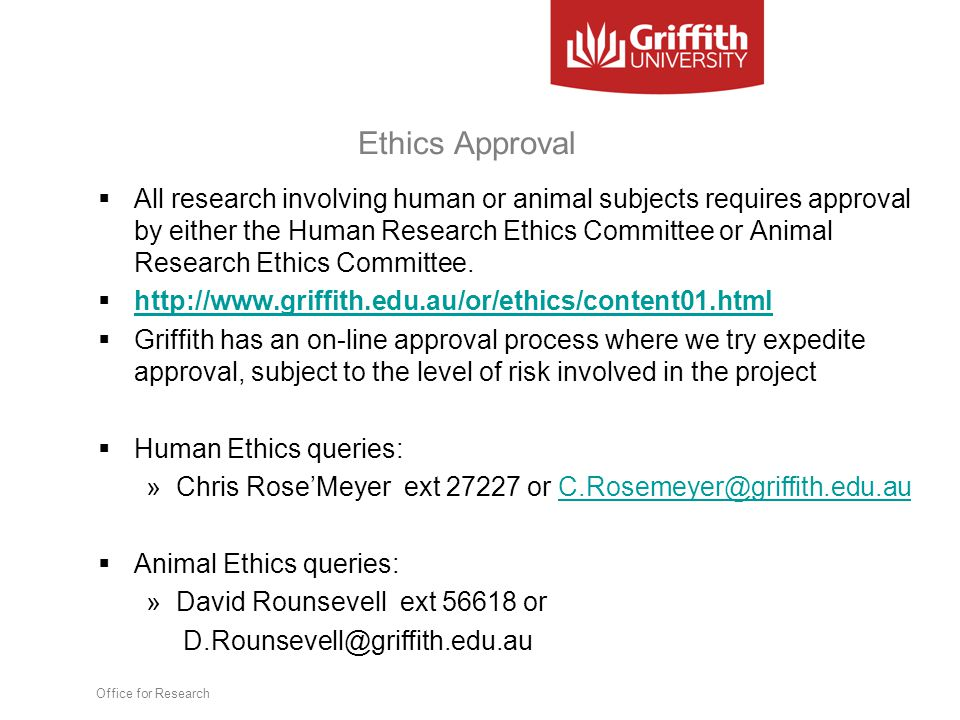 Ethics Approval  All research involving human or animal subjects requires approval by either the Human Research Ethics Committee or Animal Research Ethics Committee.