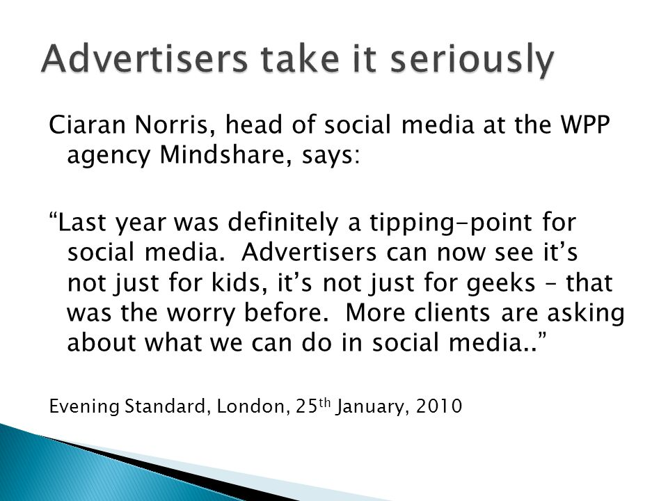 "Ciaran Norris, head of social media at the WPP agency Mindshare, says: ""Last year was definitely a tipping-point for social media. Advertisers can now"
