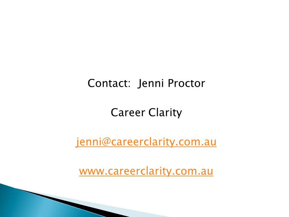 Contact: Jenni Proctor Career Clarity jenni@careerclarity.com.au www.careerclarity.com.au