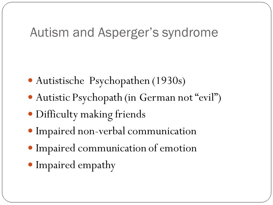 "Autism and Asperger's syndrome Autistische Psychopathen (1930s) Autistic Psychopath (in German not ""evil"") Difficulty making friends Impaired non-verb"