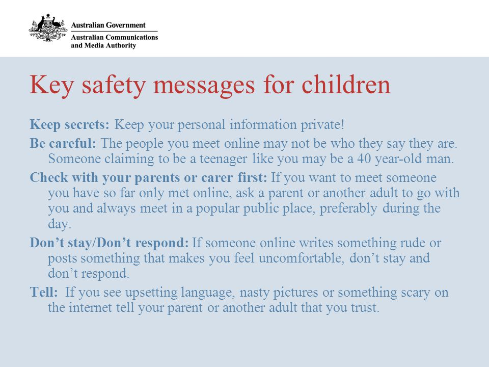 Key safety messages for children Keep secrets: Keep your personal information private.
