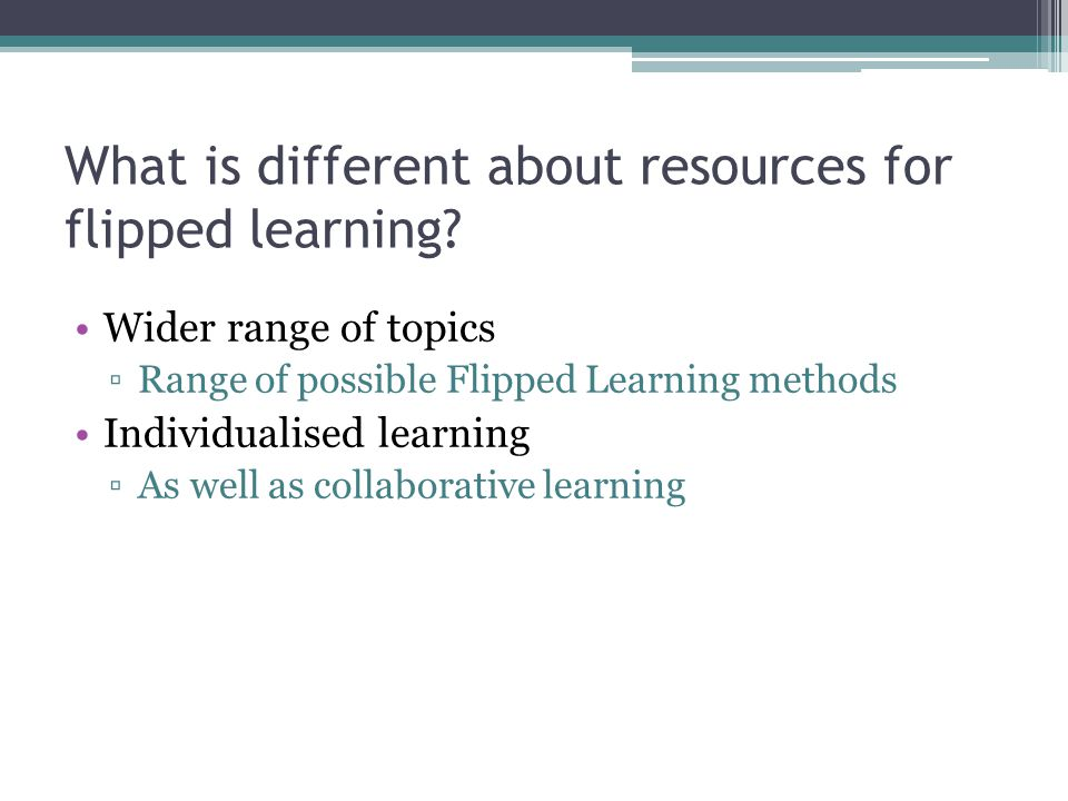 What is different about resources for flipped learning.