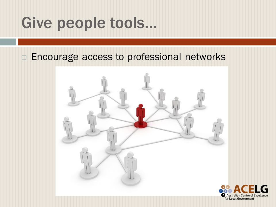Give people tools…  Encourage access to professional networks