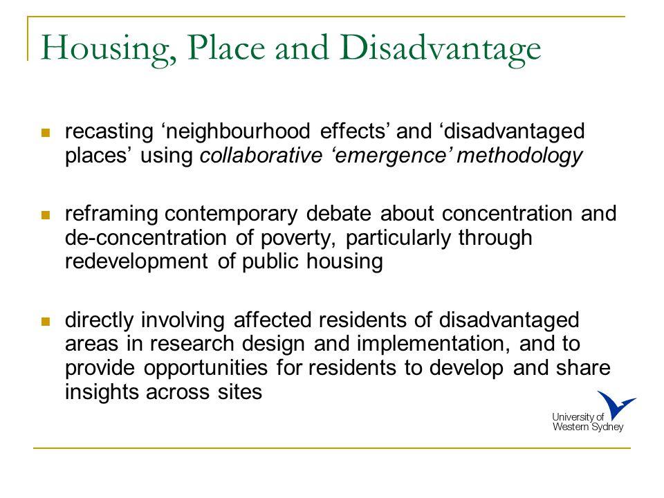 Housing, Place and Disadvantage recasting 'neighbourhood effects' and 'disadvantaged places' using collaborative 'emergence' methodology reframing con