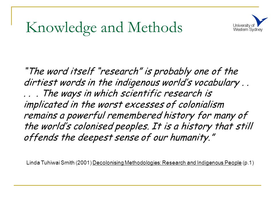 Knowledge and Methods The word itself research is probably one of the dirtiest words in the indigenous world's vocabulary.....