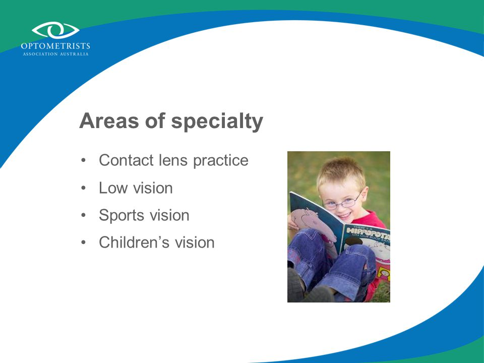 Areas of specialty Contact lens practice Low vision Sports vision Children's vision