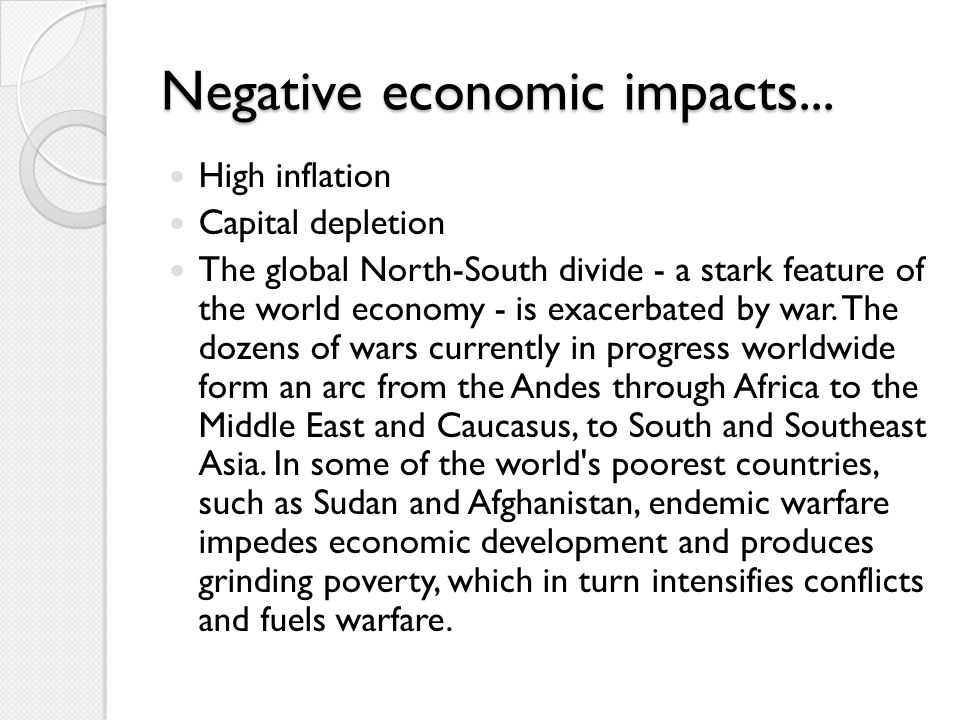 Negative economic impacts... High inflation Capital depletion The global North-South divide - a stark feature of the world economy - is exacerbated by