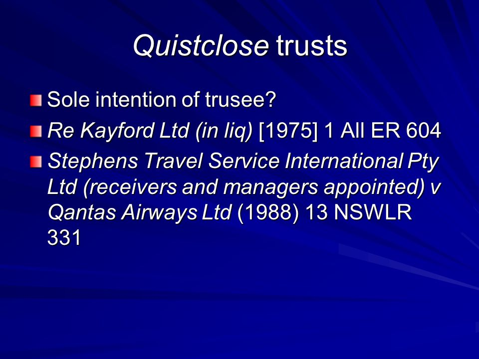 Quistclose trusts Sole intention of trusee? Re Kayford Ltd (in liq) [1975] 1 All ER 604 Stephens Travel Service International Pty Ltd (receivers and m