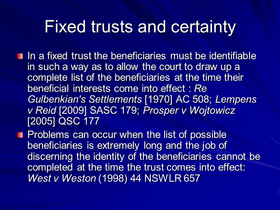 Fixed trusts and certainty In a fixed trust the beneficiaries must be identifiable in such a way as to allow the court to draw up a complete list of t