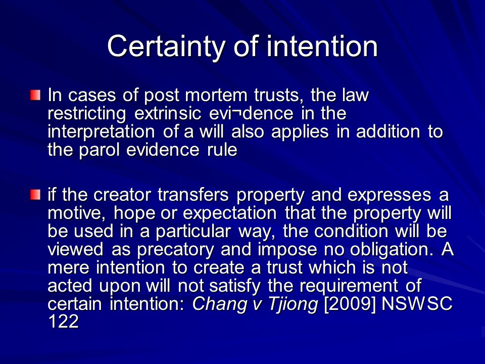 Certainty of intention In cases of post mortem trusts, the law restricting extrinsic evi¬dence in the interpretation of a will also applies in additio