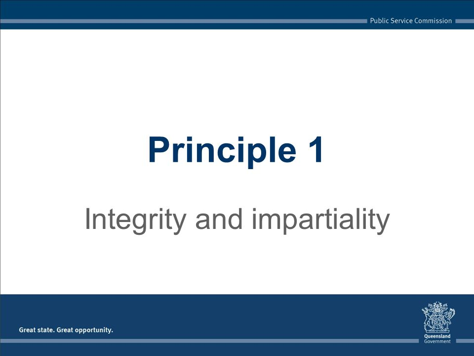 Integrity and impartiality Principle 1
