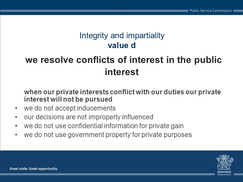 when our private interests conflict with our duties our private interest will not be pursued we do not accept inducements our decisions are not improp
