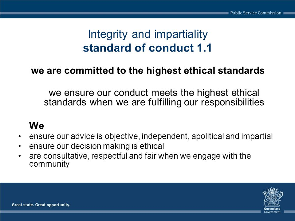 Integrity and impartiality standard of conduct 1.1 we are committed to the highest ethical standards we ensure our conduct meets the highest ethical s