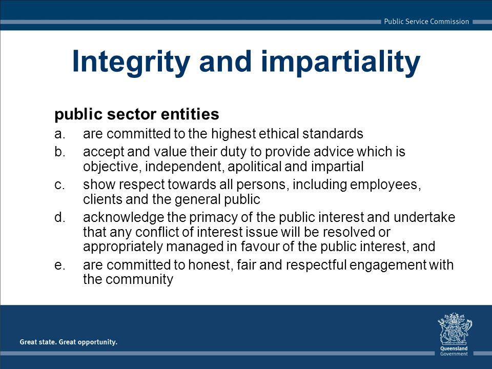 Integrity and impartiality public sector entities a.are committed to the highest ethical standards b.accept and value their duty to provide advice whi