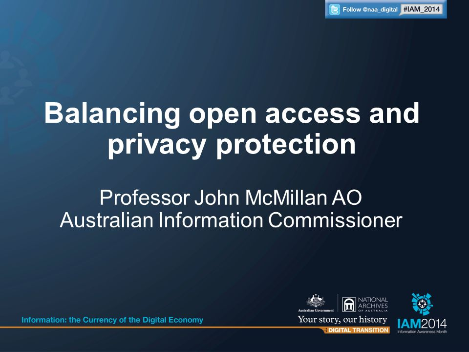 Professor John McMillan AO Australian Information Commissioner Balancing open access and privacy protection