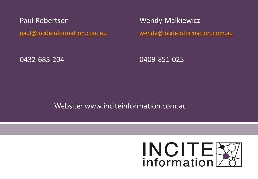 Paul Robertson paul@inciteinformation.com.au 0432 685 204 Wendy Malkiewicz wendy@inciteinformation.com.au 0409 851 025 Website: www.inciteinformation.