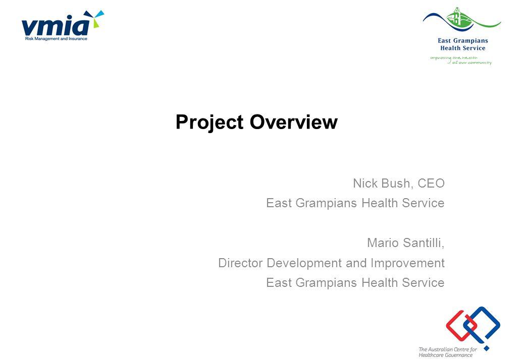 Project Overview Nick Bush, CEO East Grampians Health Service Mario Santilli, Director Development and Improvement East Grampians Health Service