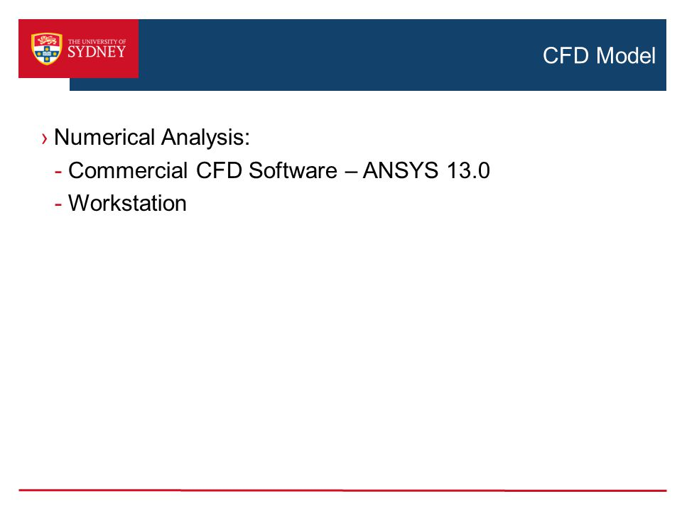 CFD Model ›Numerical Analysis: -Commercial CFD Software – ANSYS 13.0 -Workstation